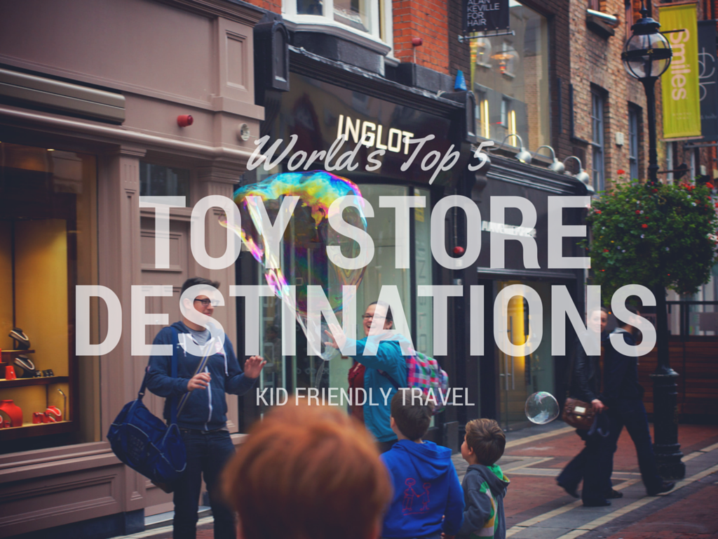 World's Top 5 Destinations for Toy Stores